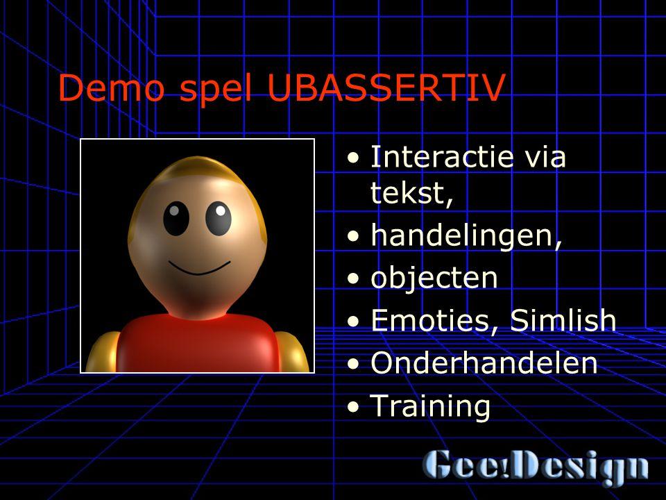 Demo spel UBASSERTIV Interactie via tekst, handelingen, objecten Emoties, Simlish Onderhandelen Training