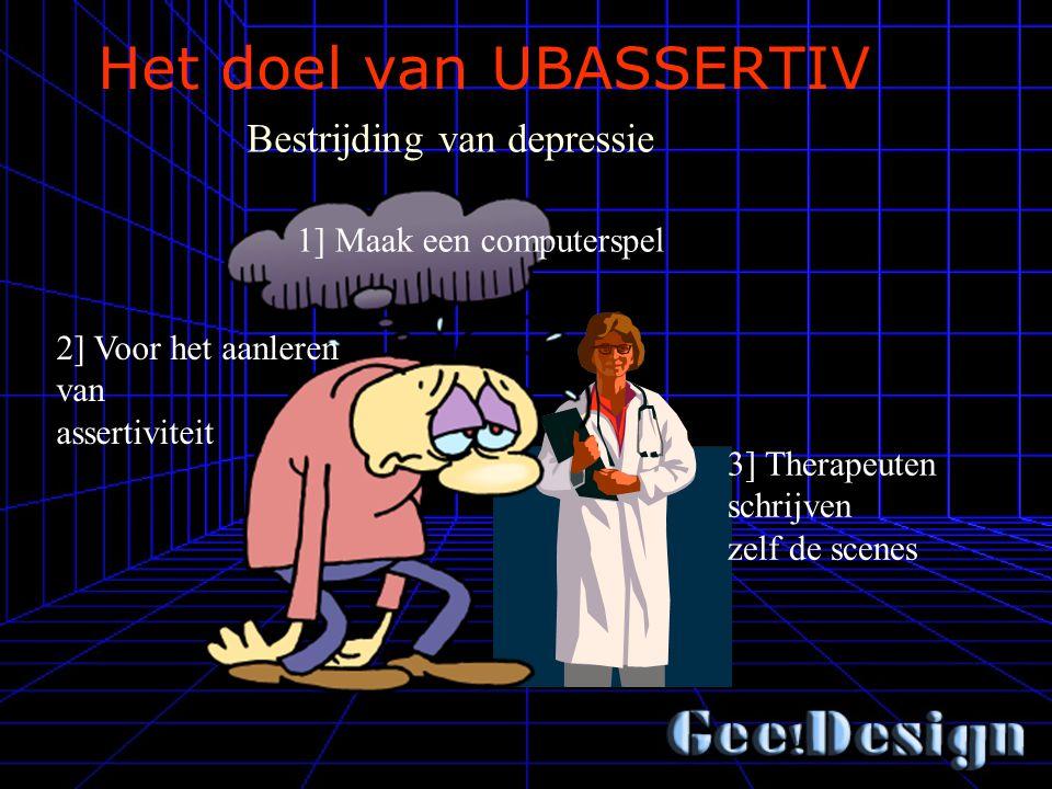 Het doel van UBASSERTIV 3] Therapeuten schrijven zelf de scenes Bestrijding van depressie 2] Voor het aanleren van assertiviteit 1] Maak een computerspel