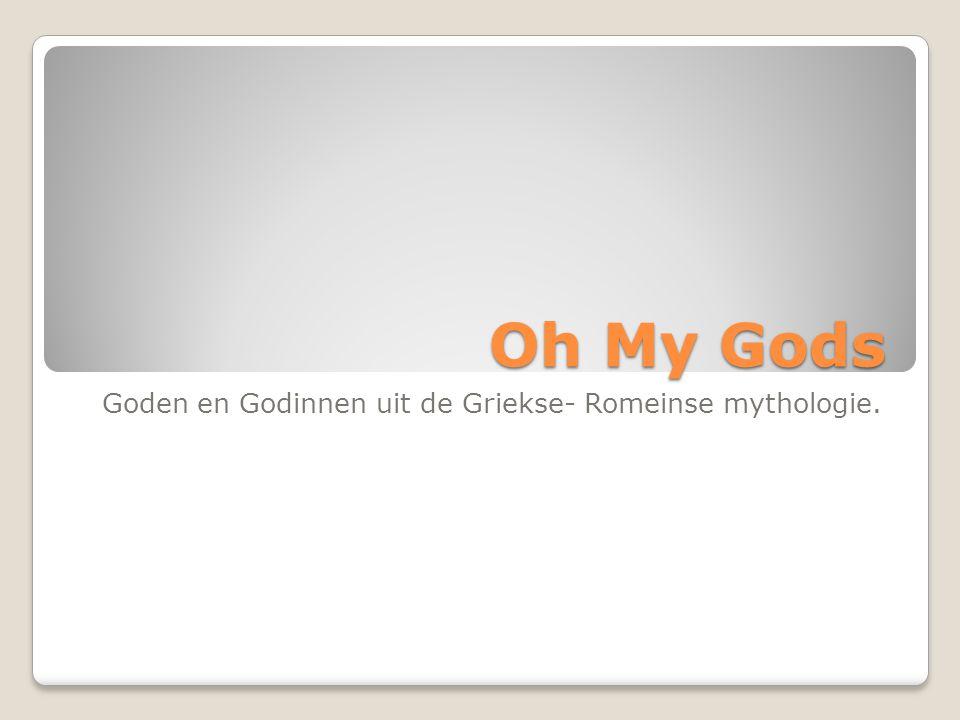 Oh My Gods Goden en Godinnen uit de Griekse- Romeinse mythologie.