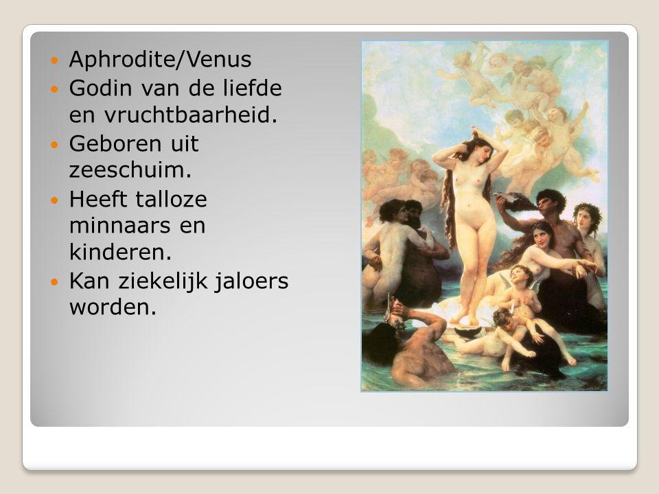 Aphrodite/Venus Godin van de liefde en vruchtbaarheid. Geboren uit zeeschuim. Heeft talloze minnaars en kinderen. Kan ziekelijk jaloers worden.