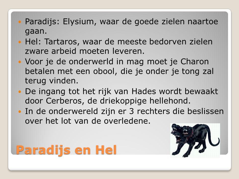 Paradijs en Hel Paradijs: Elysium, waar de goede zielen naartoe gaan. Hel: Tartaros, waar de meeste bedorven zielen zware arbeid moeten leveren. Voor