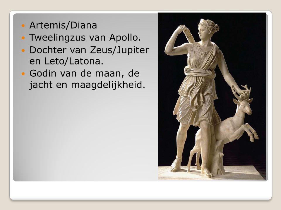 Artemis/Diana Tweelingzus van Apollo. Dochter van Zeus/Jupiter en Leto/Latona. Godin van de maan, de jacht en maagdelijkheid.