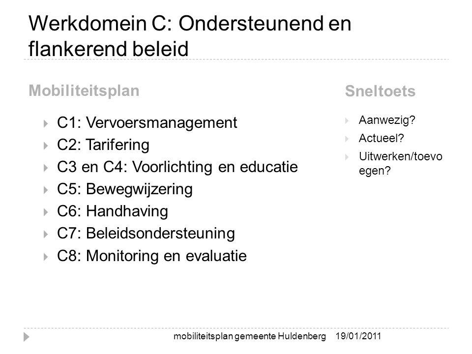 Werkdomein C: Ondersteunend en flankerend beleid Mobiliteitsplan Sneltoets  C1: Vervoersmanagement  C2: Tarifering  C3 en C4: Voorlichting en educatie  C5: Bewegwijzering  C6: Handhaving  C7: Beleidsondersteuning  C8: Monitoring en evaluatie  Aanwezig.