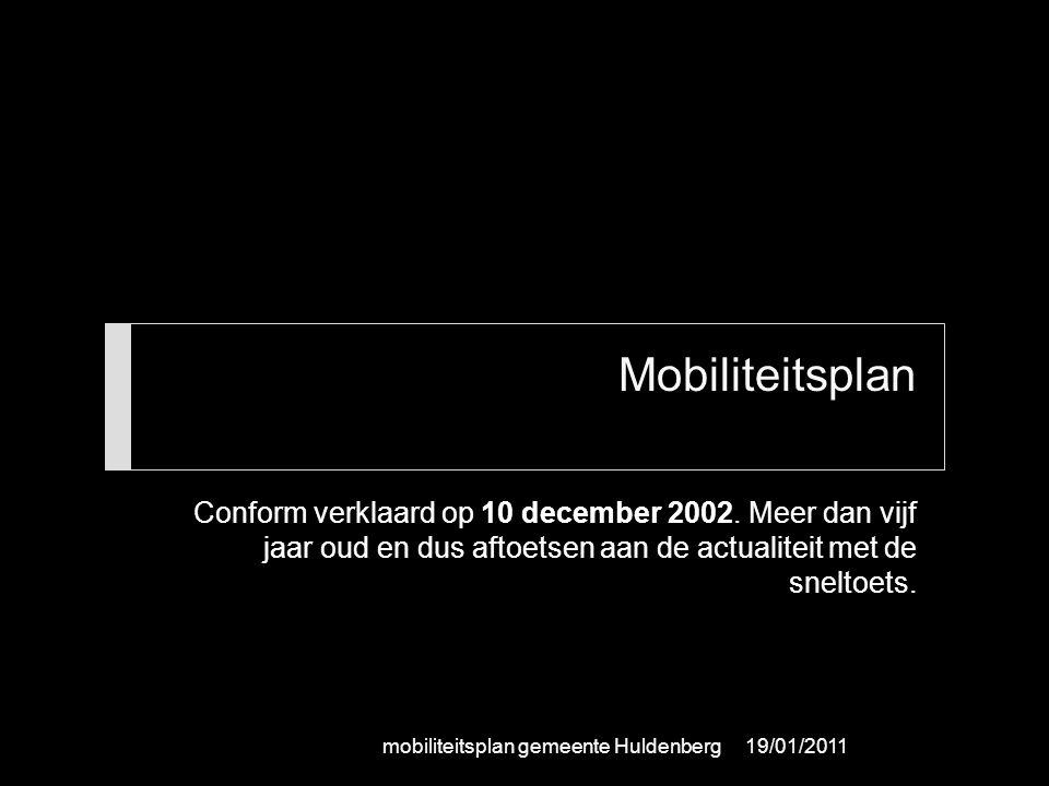 Mobiliteitsplan Conform verklaard op 10 december 2002. Meer dan vijf jaar oud en dus aftoetsen aan de actualiteit met de sneltoets. 19/01/2011mobilite