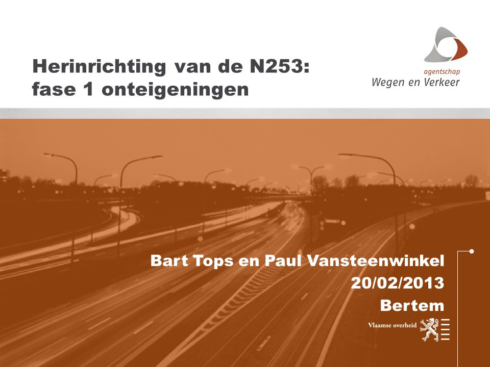Bart Tops en Paul Vansteenwinkel 20/02/2013 Bertem Herinrichting van de N253: fase 1 onteigeningen