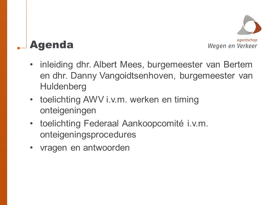 Agenda inleiding dhr. Albert Mees, burgemeester van Bertem en dhr. Danny Vangoidtsenhoven, burgemeester van Huldenberg toelichting AWV i.v.m. werken e