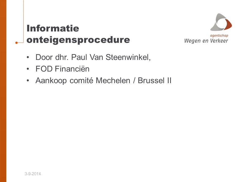 3-9-2014 Informatie onteigensprocedure Door dhr. Paul Van Steenwinkel, FOD Financiën Aankoop comité Mechelen / Brussel II