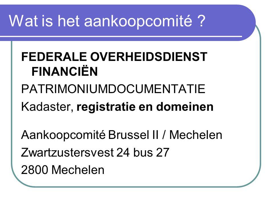 Wat is het aankoopcomité ? FEDERALE OVERHEIDSDIENST FINANCIËN PATRIMONIUMDOCUMENTATIE Kadaster, registratie en domeinen Aankoopcomité Brussel II / Mec