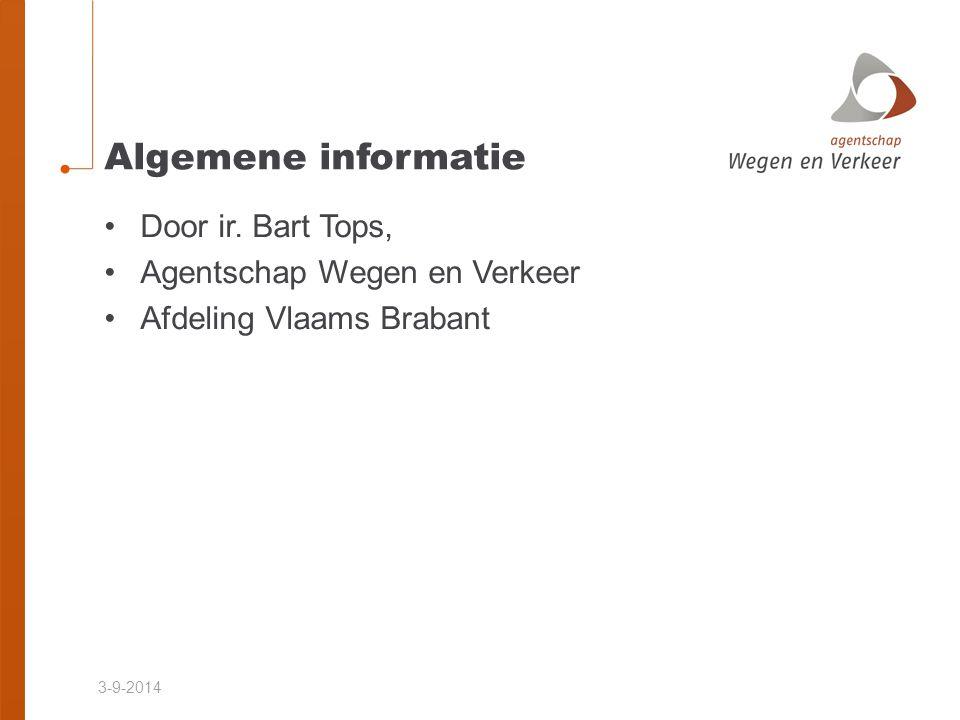 3-9-2014 Algemene informatie Door ir. Bart Tops, Agentschap Wegen en Verkeer Afdeling Vlaams Brabant