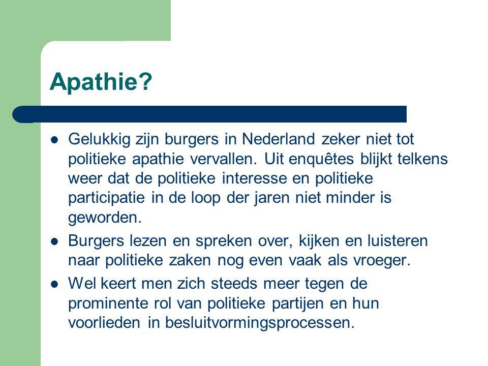 Apathie? Gelukkig zijn burgers in Nederland zeker niet tot politieke apathie vervallen. Uit enquêtes blijkt telkens weer dat de politieke interesse en