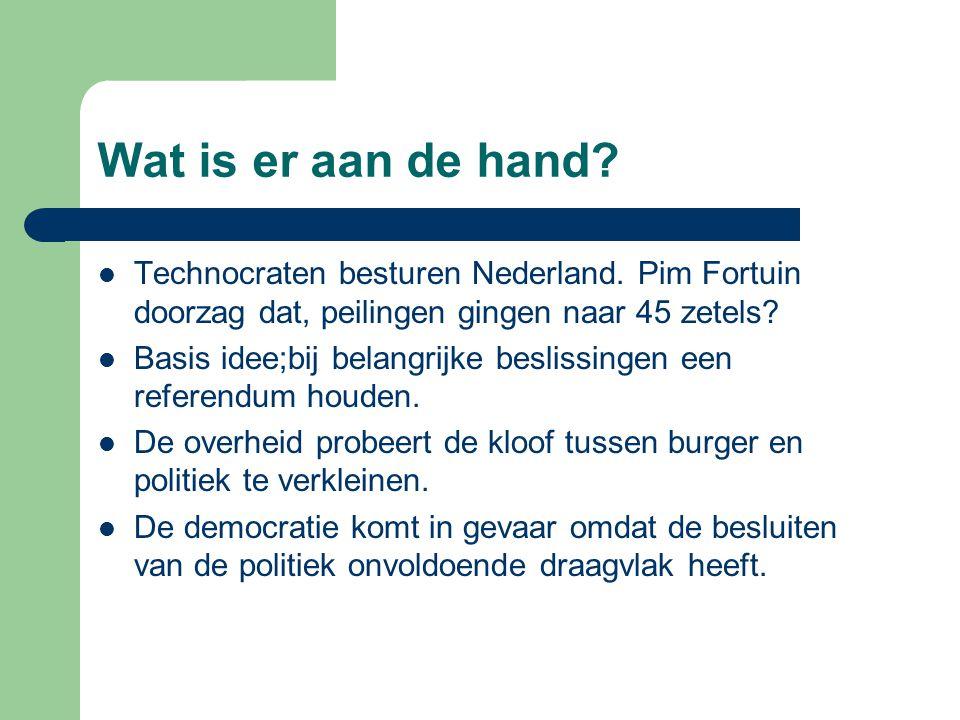 Wat is er aan de hand? Technocraten besturen Nederland. Pim Fortuin doorzag dat, peilingen gingen naar 45 zetels? Basis idee;bij belangrijke beslissin