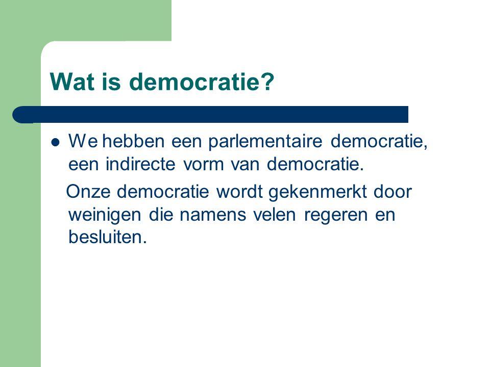 Wat is democratie? We hebben een parlementaire democratie, een indirecte vorm van democratie. Onze democratie wordt gekenmerkt door weinigen die namen