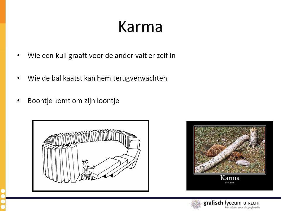 Karma Wie een kuil graaft voor de ander valt er zelf in Wie de bal kaatst kan hem terugverwachten Boontje komt om zijn loontje