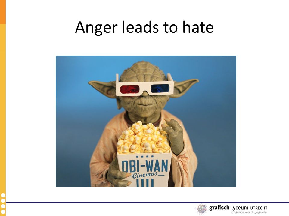 Anger leads to hate
