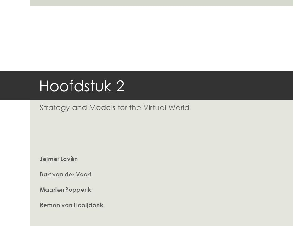 Hoofdstuk 2 Strategy and Models for the Virtual World Jelmer Lavèn Bart van der Voort Maarten Poppenk Remon van Hooijdonk