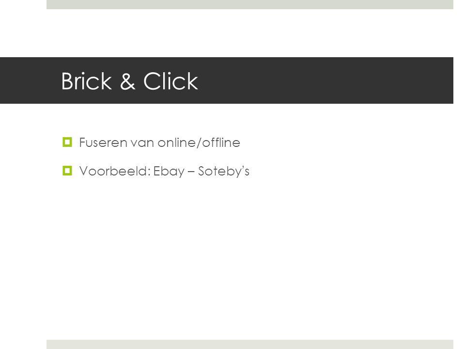 Brick & Click  Fuseren van online/offline  Voorbeeld: Ebay – Soteby's