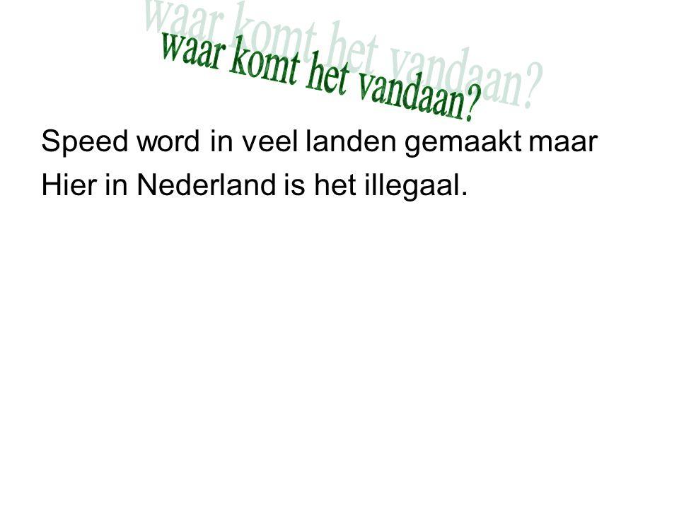 Speed word in veel landen gemaakt maar Hier in Nederland is het illegaal.
