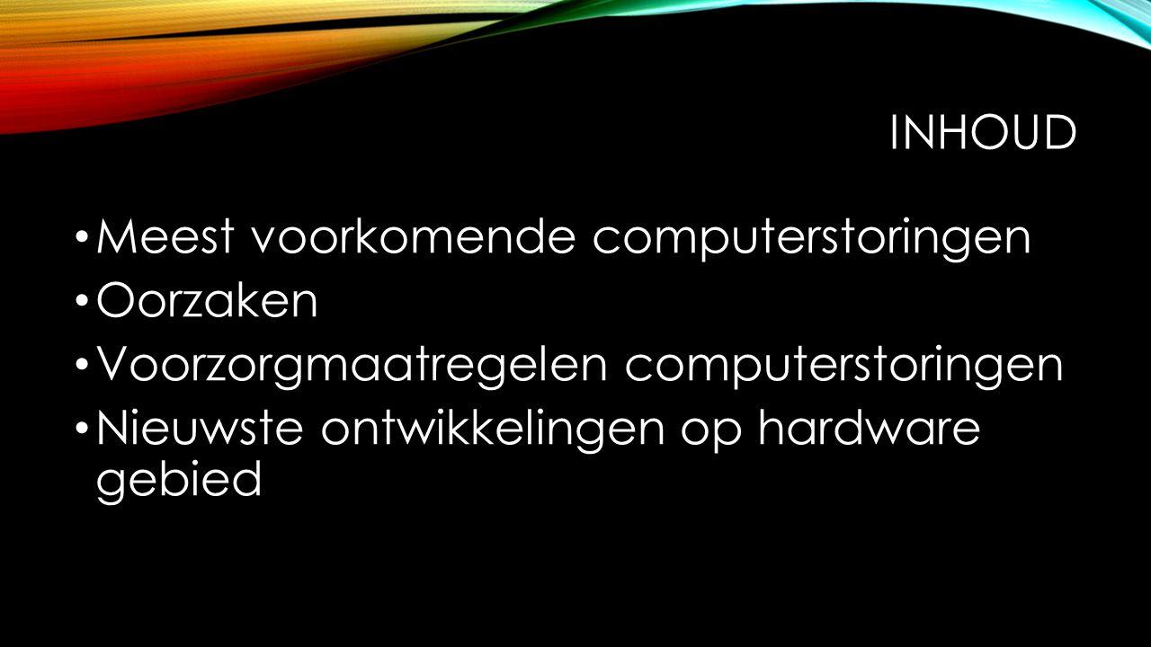 INHOUD Meest voorkomende computerstoringen Oorzaken Voorzorgmaatregelen computerstoringen Nieuwste ontwikkelingen op hardware gebied