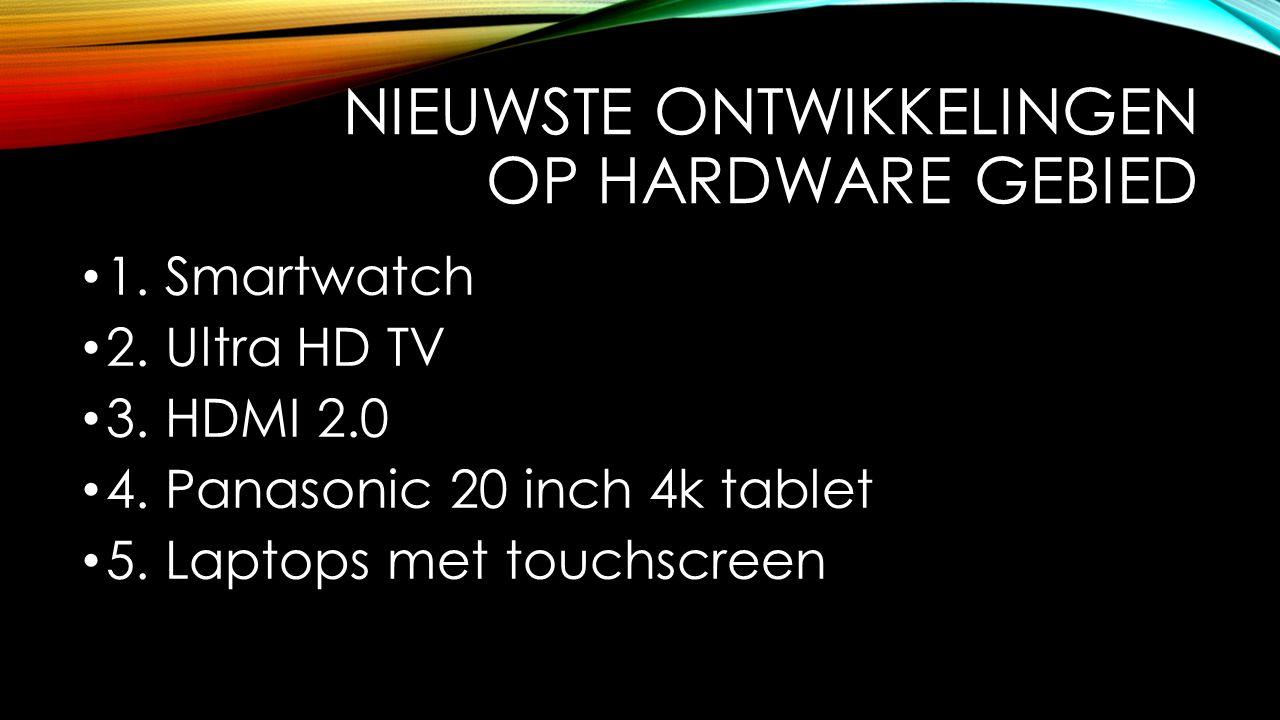 NIEUWSTE ONTWIKKELINGEN OP HARDWARE GEBIED 1. Smartwatch 2.