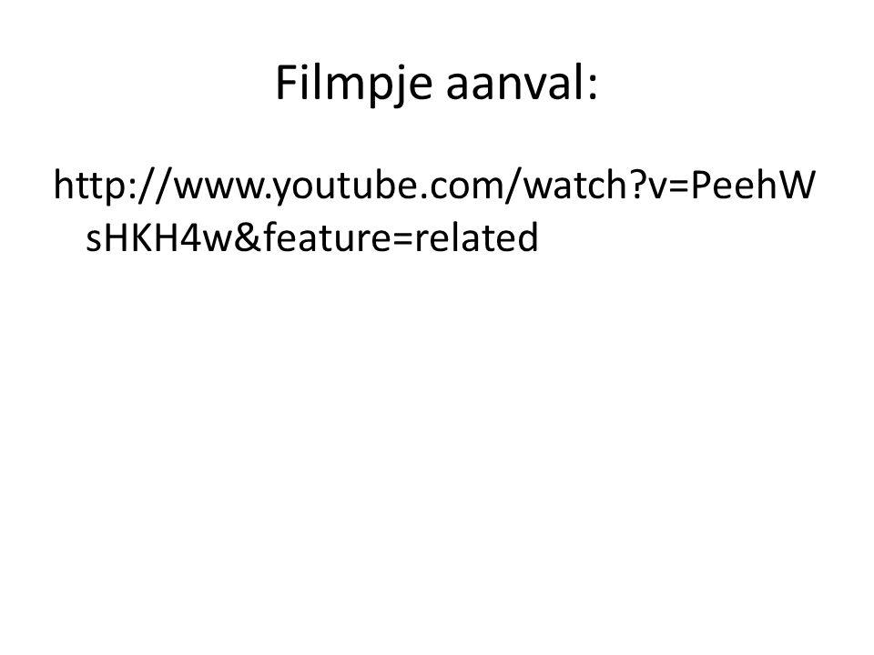 Filmpje aanval: http://www.youtube.com/watch?v=PeehW sHKH4w&feature=related