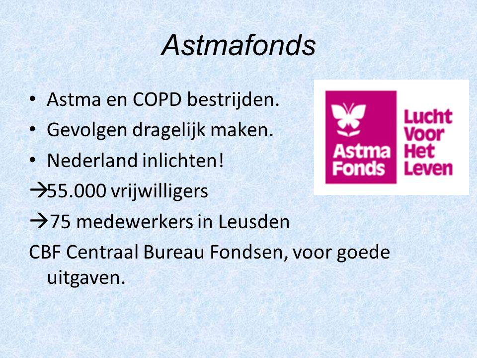 Astmafonds Astma en COPD bestrijden. Gevolgen dragelijk maken. Nederland inlichten!  55.000 vrijwilligers  75 medewerkers in Leusden CBF Centraal Bu