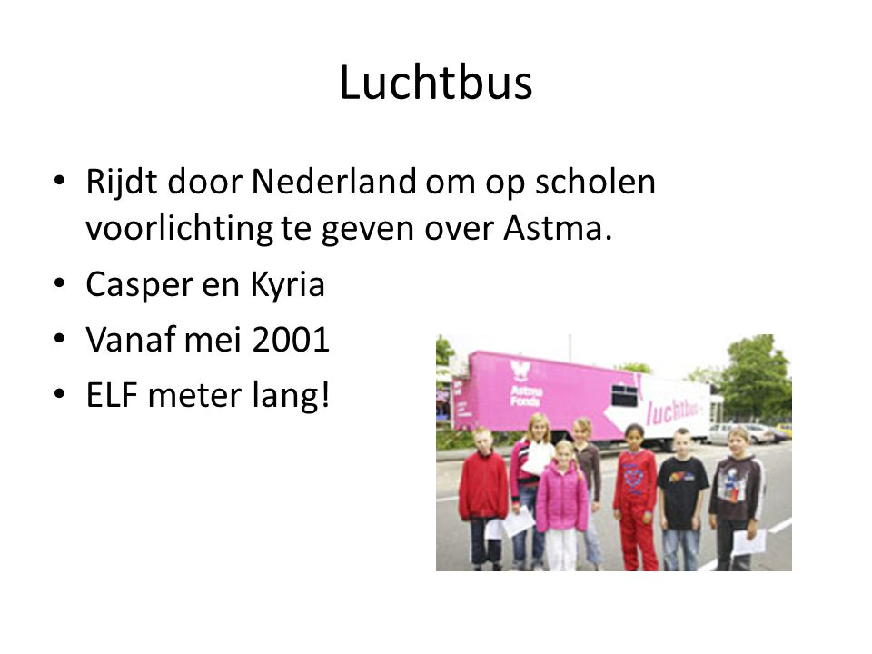 Luchtbus Rijdt door Nederland om op scholen voorlichting te geven over Astma. Casper en Kyria Vanaf mei 2001 ELF meter lang!