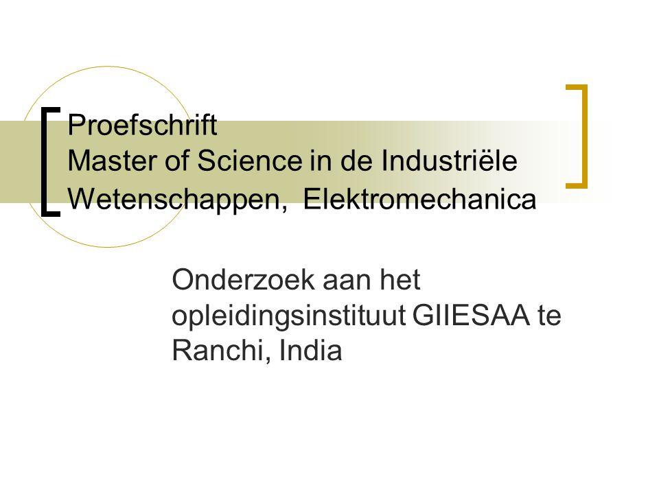 Proefschrift Master of Science in de Industriële Wetenschappen, Elektromechanica Onderzoek aan het opleidingsinstituut GIIESAA te Ranchi, India