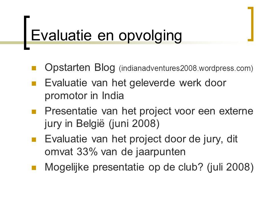 Evaluatie en opvolging Opstarten Blog (indianadventures2008.wordpress.com) Evaluatie van het geleverde werk door promotor in India Presentatie van het