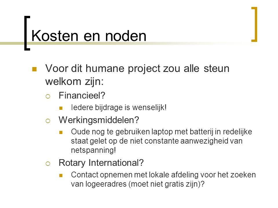 Kosten en noden Voor dit humane project zou alle steun welkom zijn:  Financieel? Iedere bijdrage is wenselijk!  Werkingsmiddelen? Oude nog te gebrui