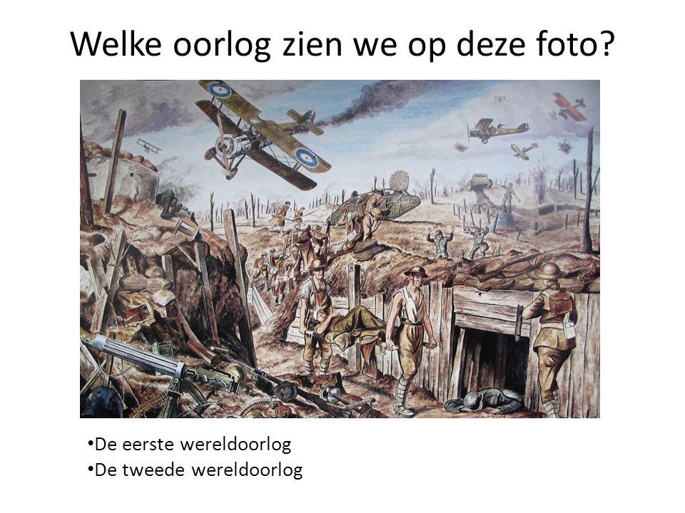 Welke oorlog zien we op deze foto? De eerste wereldoorlog De tweede wereldoorlog