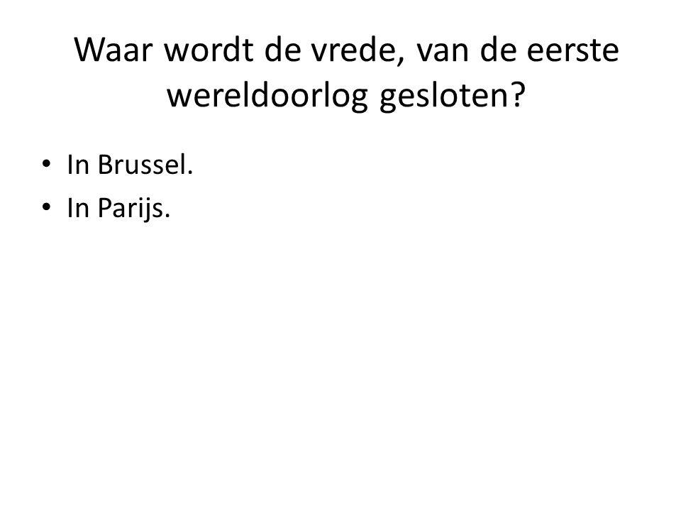 Waar wordt de vrede, van de eerste wereldoorlog gesloten? In Brussel. In Parijs.