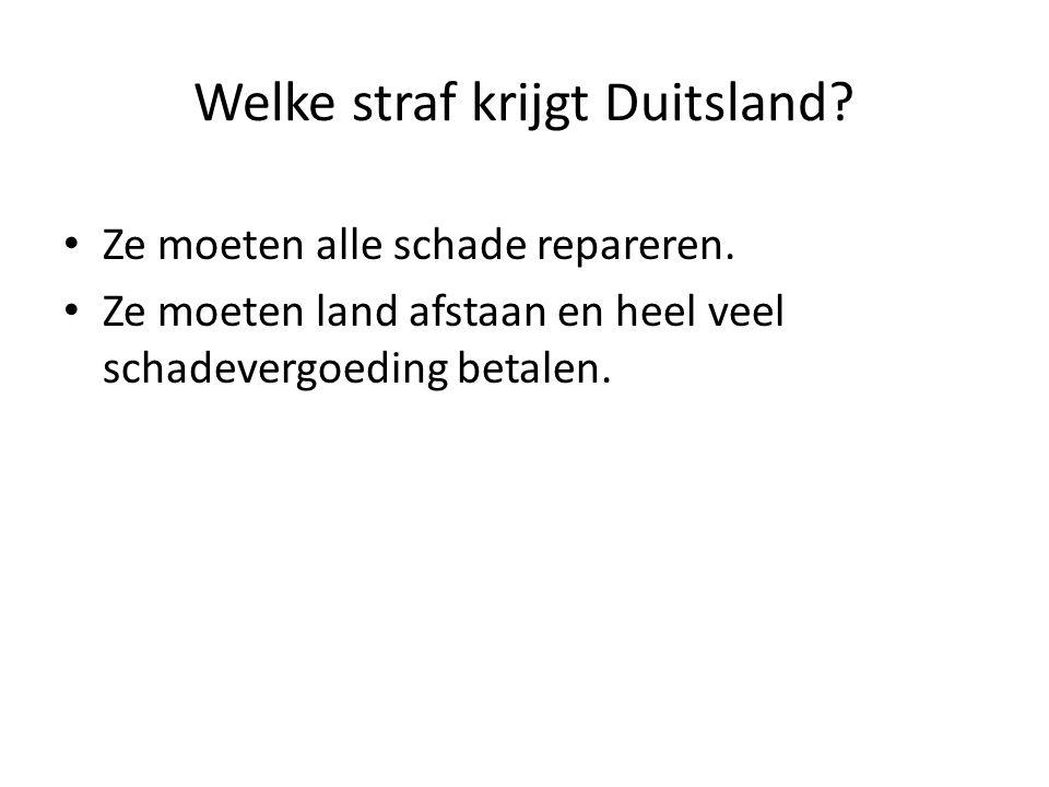 Welke straf krijgt Duitsland? Ze moeten alle schade repareren. Ze moeten land afstaan en heel veel schadevergoeding betalen.