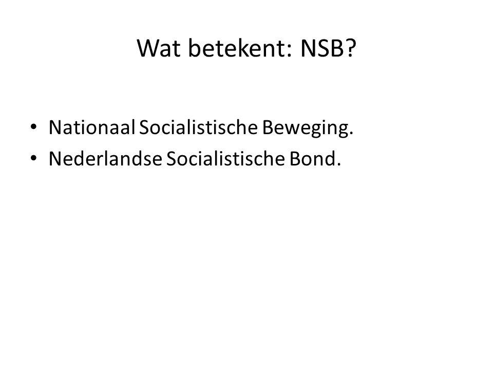 Wat betekent: NSB? Nationaal Socialistische Beweging. Nederlandse Socialistische Bond.
