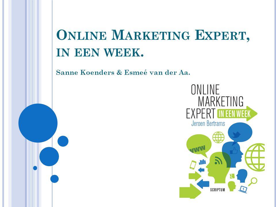 O NLINE M ARKETING E XPERT, IN EEN WEEK. Sanne Koenders & Esmeé van der Aa.
