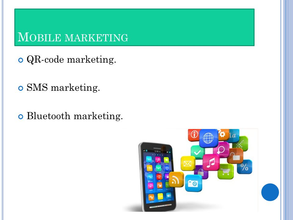 M OBILE MARKETING QR-code marketing. SMS marketing. Bluetooth marketing.