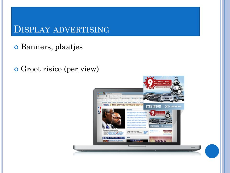 D ISPLAY ADVERTISING Banners, plaatjes Groot risico (per view)