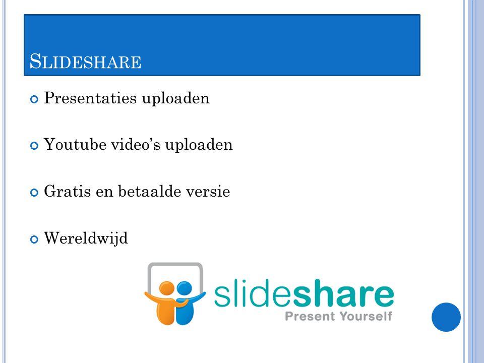 S LIDESHARE Presentaties uploaden Youtube video's uploaden Gratis en betaalde versie Wereldwijd