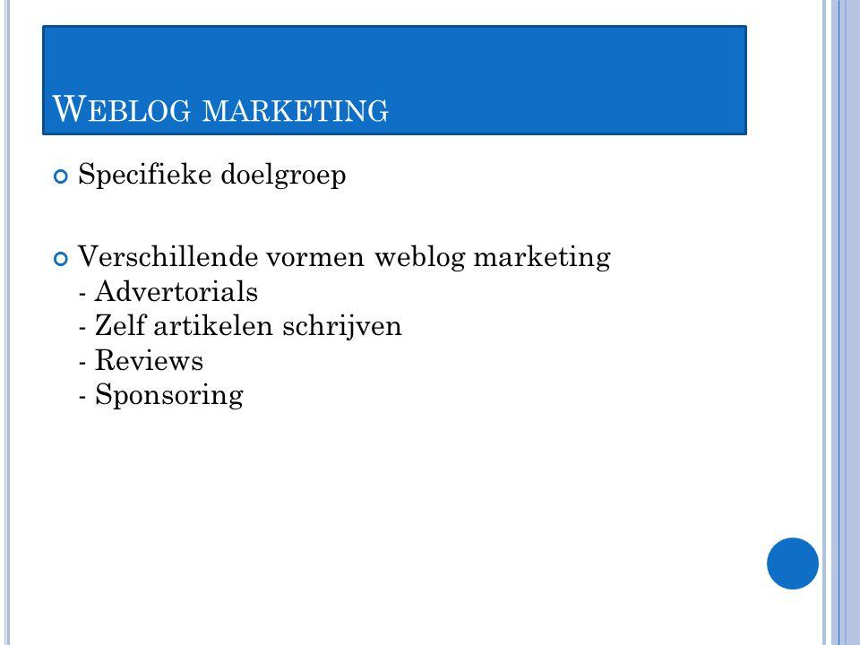 W EBLOG MARKETING Specifieke doelgroep Verschillende vormen weblog marketing - Advertorials - Zelf artikelen schrijven - Reviews - Sponsoring