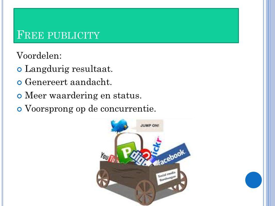 F REE PUBLICITY Voordelen: Langdurig resultaat. Genereert aandacht.