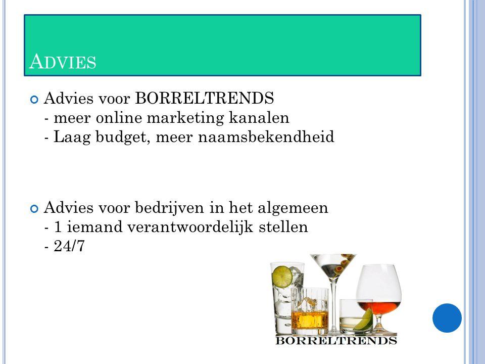 A DVIES Advies voor BORRELTRENDS - meer online marketing kanalen - Laag budget, meer naamsbekendheid Advies voor bedrijven in het algemeen - 1 iemand verantwoordelijk stellen - 24/7