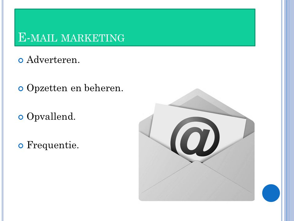E- MAIL MARKETING Adverteren. Opzetten en beheren. Opvallend. Frequentie.