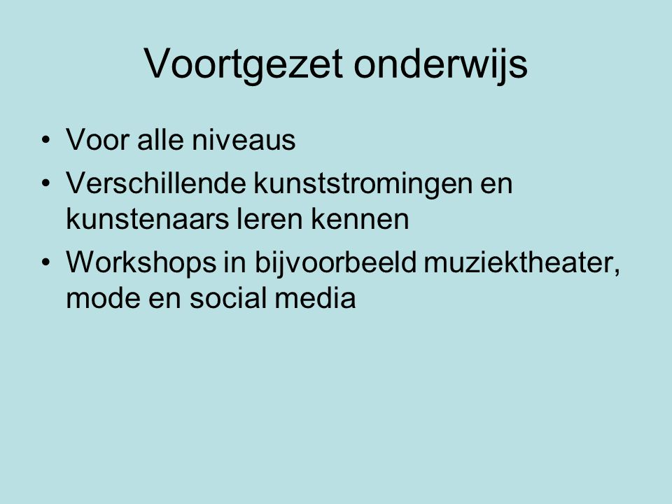 Voortgezet onderwijs Voor alle niveaus Verschillende kunststromingen en kunstenaars leren kennen Workshops in bijvoorbeeld muziektheater, mode en social media