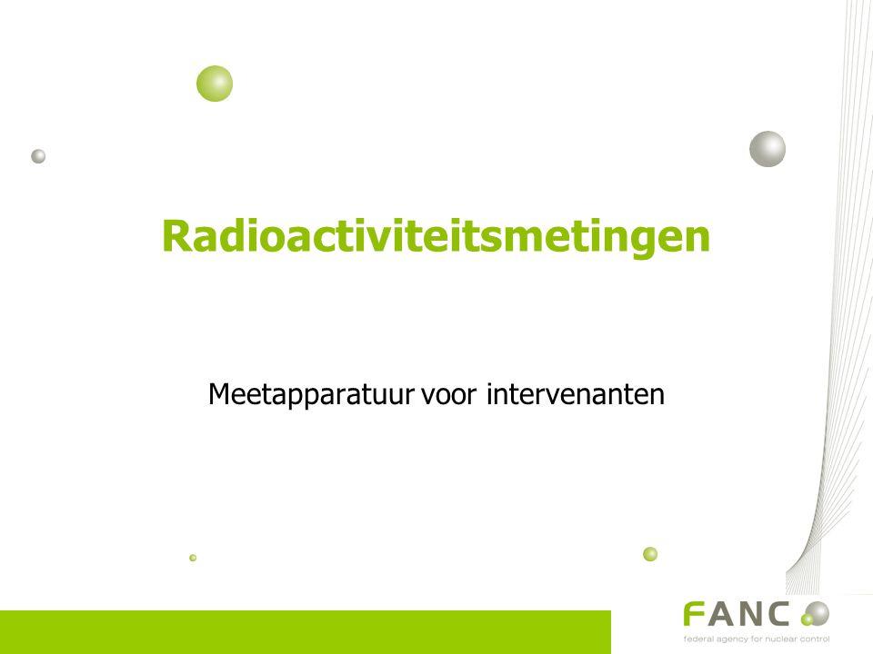 Radioactiviteitsmetingen Meetapparatuur voor intervenanten