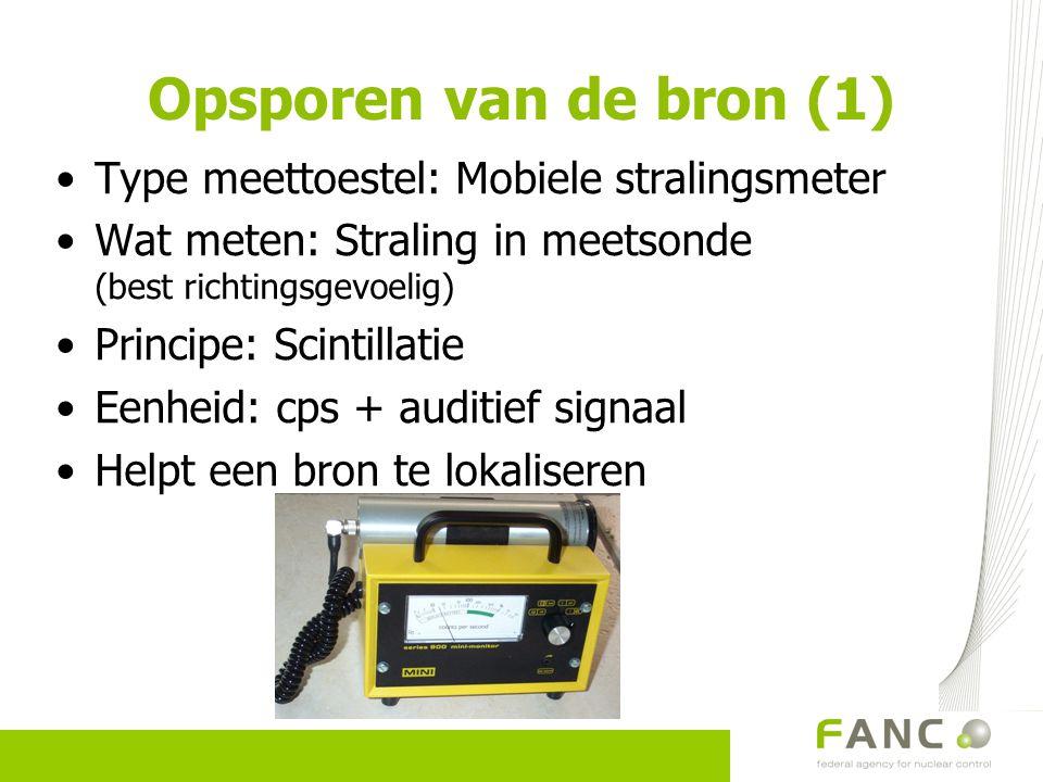 Opsporen van de bron (1) Type meettoestel: Mobiele stralingsmeter Wat meten: Straling in meetsonde (best richtingsgevoelig) Principe: Scintillatie Een