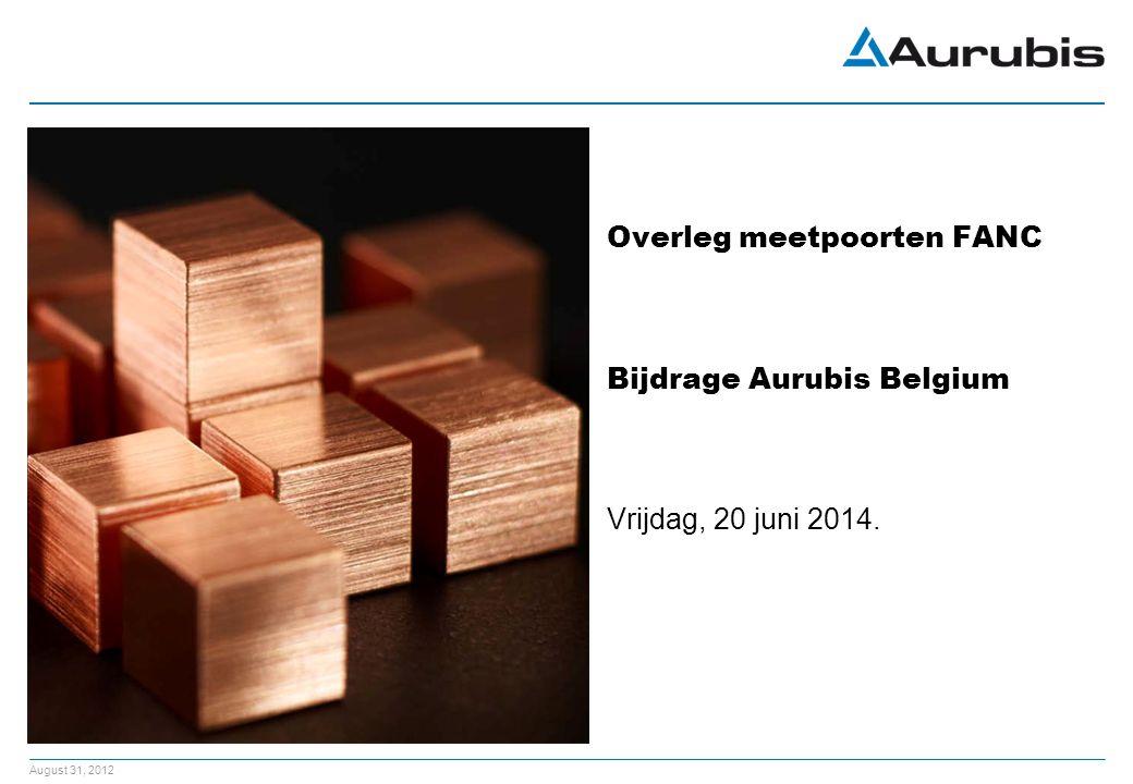 August 31, 2012 111 Vrijdag, 20 juni 2014. Overleg meetpoorten FANC Bijdrage Aurubis Belgium