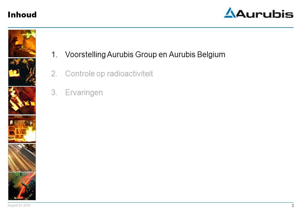 August 31, 2012 3 1.Voorstelling Aurubis Group en Aurubis Belgium 2.Controle op radioactiviteit 3.Ervaringen Inhoud