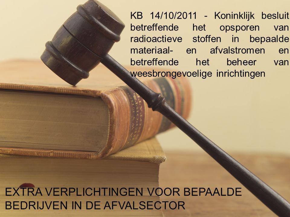 13 Radioactiviteit in afval - 08/03/2013 – Alg. Dir FANC Jan Bens 13 KB 14/10/2011 - Koninklijk besluit betreffende het opsporen van radioactieve stof
