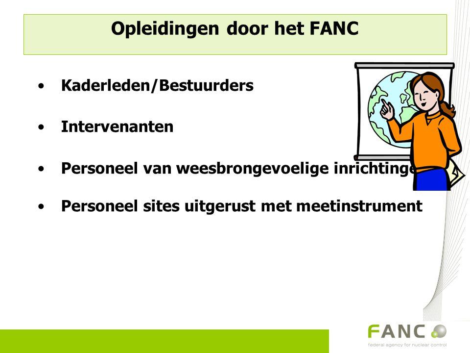 Opleidingen door het FANC Kaderleden/Bestuurders Intervenanten Personeel van weesbrongevoelige inrichtingen Personeel sites uitgerust met meetinstrume