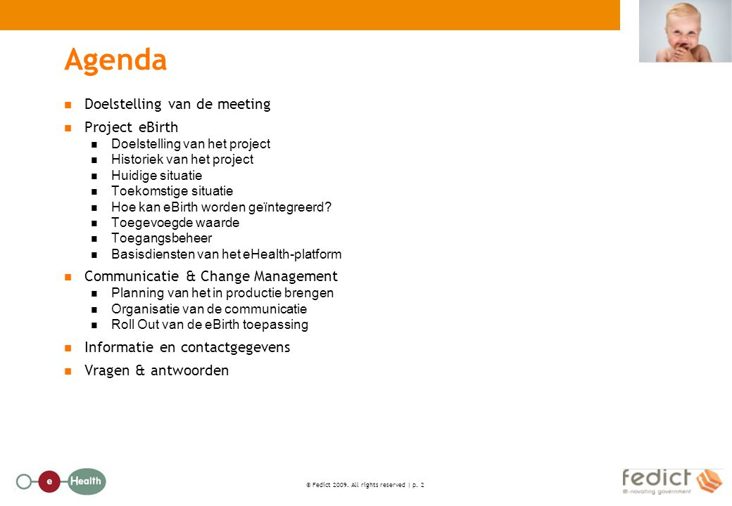 © Fedict 2009. All rights reserved | p. 2 Agenda Doelstelling van de meeting Project eBirth Doelstelling van het project Historiek van het project Hui