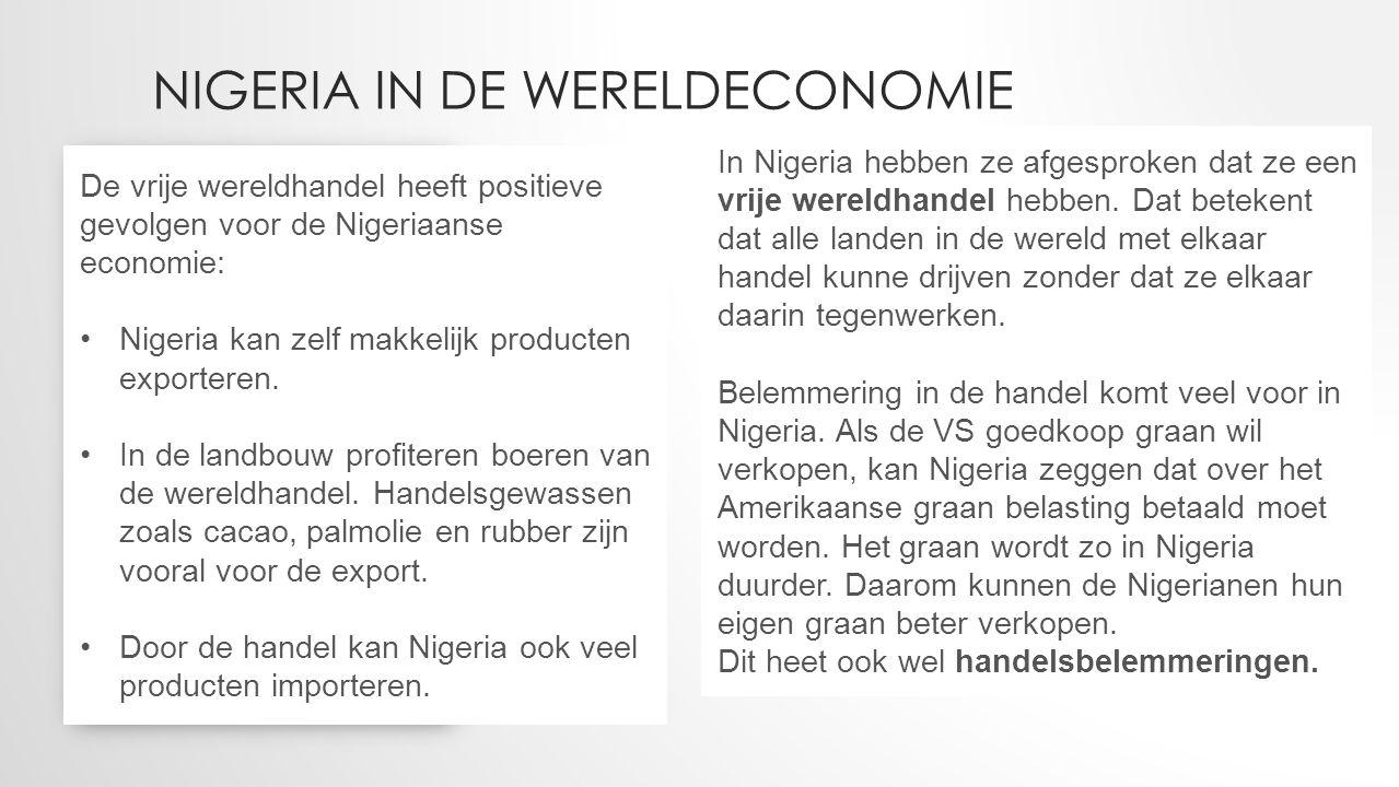 NIGERIA IN DE WERELDECONOMIE In Nigeria hebben ze afgesproken dat ze een vrije wereldhandel hebben. Dat betekent dat alle landen in de wereld met elka